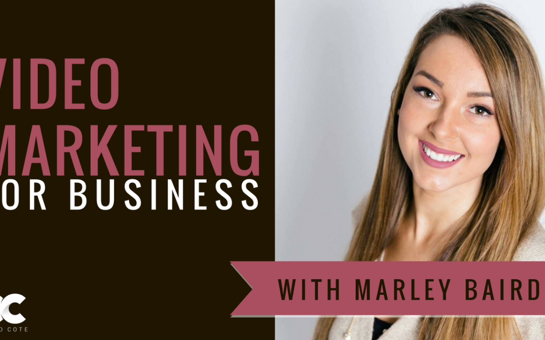 Video Marketing For Business With Marley Baird